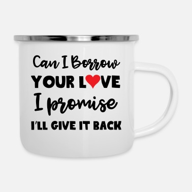 Can I Borrow Can I borrow your love - Enamel Mug