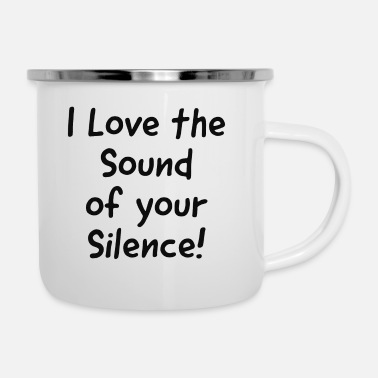 I love the sound of your Silence - Enamel Mug