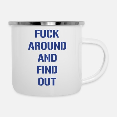 Fuck Around And Find Out FUCK AROUND AND FIND OUT - Enamel Mug