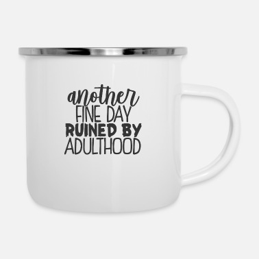 Adulthood Another Fine Day Ruined By Adulthood - Enamel Mug