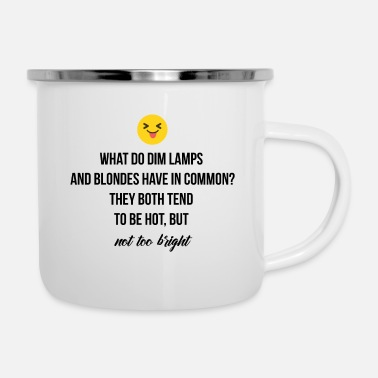 Dimness Dim lamps and Blondes - Enamel Mug