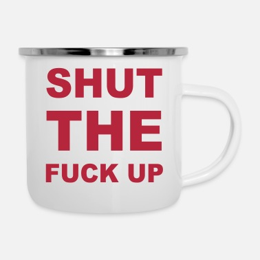 Shut The Fuck Up Shut The Fuck Up - Enamel Mug