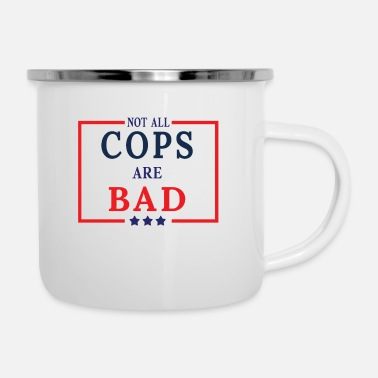 Cop Not All Cops Are Bad Cops - Enamel Mug