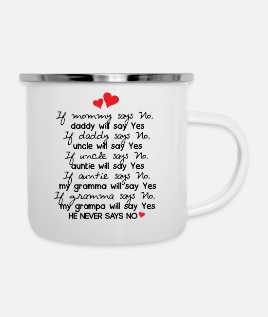 Sayings Mugs & Cups - If mommy says no daddy will say yes - Enamel Mug white