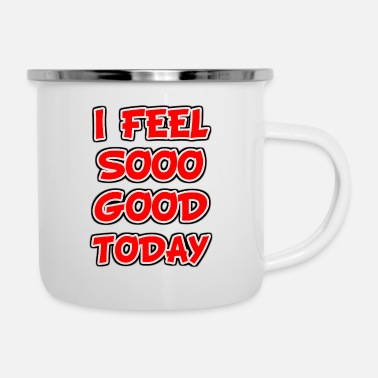 I Feel So Good Today - Enamel Mug