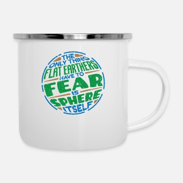 Sphere Flat Earthers Have To Fear Is Sphere Itself - Enamel Mug