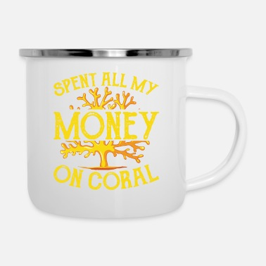 Coral Spent Money Save The Coral Reefs Scuba Diver Gift - Enamel Mug