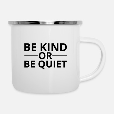 Be Kind Be Kind Or Be Quiet - Kindness - Enamel Mug