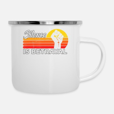 Betrayal Silence Is Betrayal Racism Equals Death Rights - Enamel Mug