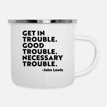 Get Get in Trouble Good Trouble Necessary Trouble john - Enamel Mug