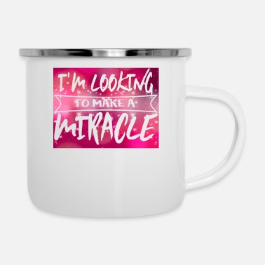 Glamour I'm Looking to Make a Miracle - Enamel Mug