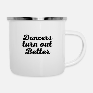 Fuuny Fuuny Ballet Dance - Dancers Turn Out Better - Enamel Mug