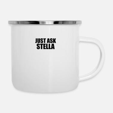 Stella just ask stella - Enamel Mug