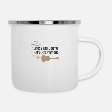 Cowboy Dress like youre already famous - Enamel Mug