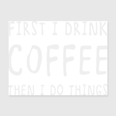 First I drink coffee - Poster 24x18