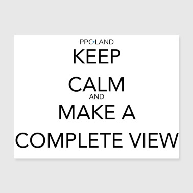 Keep Calm and Make a Complete View - Poster 24x18