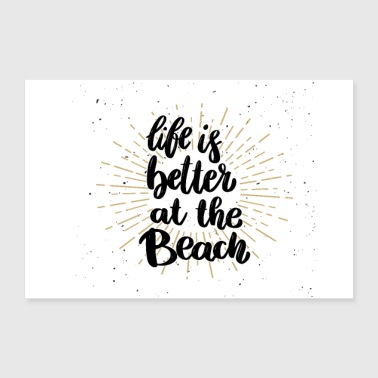 Life Is Better At The Beach - Poster 12x8