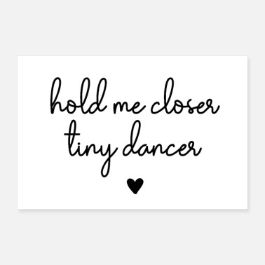 Tiny Hold Me Closer Tiny Dancer - Poster