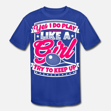 Play Like A Girl Try To Keep Up I play tennis like a girl. Try to keep up! - Kids' Moisture Wicking Performance T-Shirt