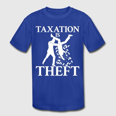 Taxation is Theft - Kid's Moisture Wicking Performance T-Shirt