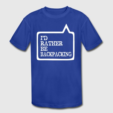 I Did Rather Be Backpacking - Kid's Moisture Wicking Performance T-Shirt