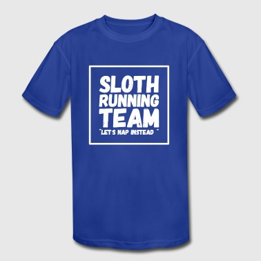 Sloth running team let's nap instead - Kid's Moisture Wicking Performance T-Shirt