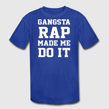 Gangsta Rap Made Me Do It - Kid's Moisture Wicking Performance T-Shirt