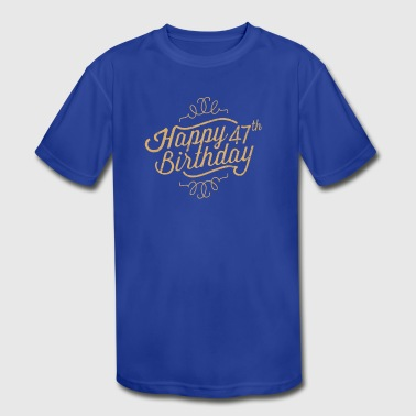47th Birthday Happy 47th Birthday - Kid's Moisture Wicking Performance T-Shirt