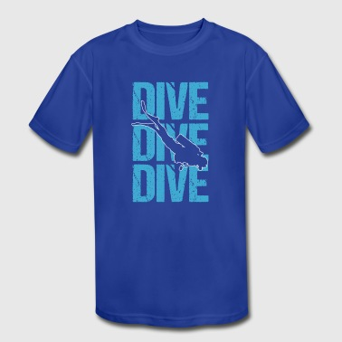 Gift For Scuba Dive Dive Dive Dive SCUBA Diving - Kid's Moisture Wicking Performance T-Shirt