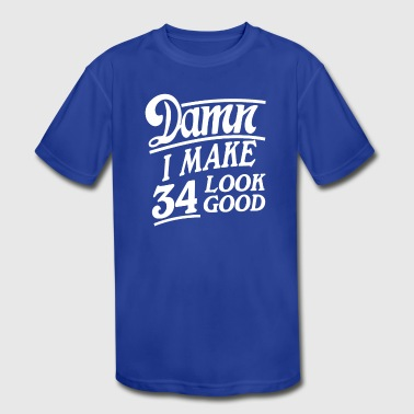 I make 34 look good - Kid's Moisture Wicking Performance T-Shirt
