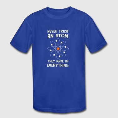 Never Trust an Atom they make up everything - Kid's Moisture Wicking Performance T-Shirt
