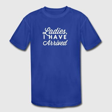 Ladies I have arrived - Kid's Moisture Wicking Performance T-Shirt