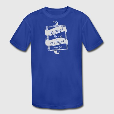 TO READ OR NOT TO READ - Kid's Moisture Wicking Performance T-Shirt