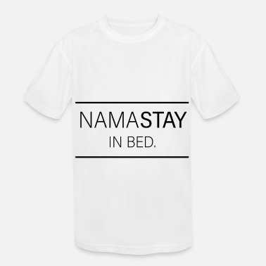 Namastay NamaStay In Bed - Kids' Sport T-Shirt