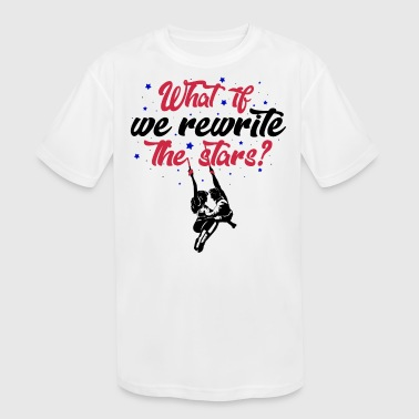 What If We Rewrite the Stars? - Kid's Moisture Wicking Performance T-Shirt