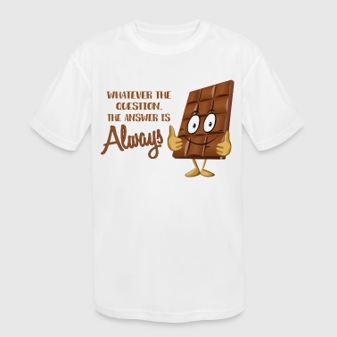 Whatever the question, Chocolate is the answer - Kid's Moisture Wicking Performance T-Shirt