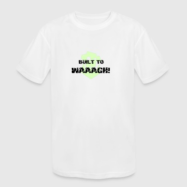 Built To Waaagh! - Kid's Moisture Wicking Performance T-Shirt