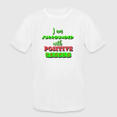 Positive People I am surrounded with positive people - Kid's Moisture Wicking Performance T-Shirt