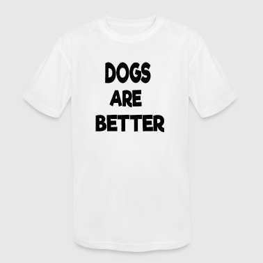 There Better Be Dogs dogs are better - Kid's Moisture Wicking Performance T-Shirt