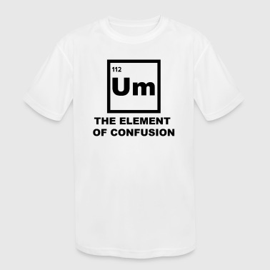 Um - the element of confusion - Kid's Moisture Wicking Performance T-Shirt