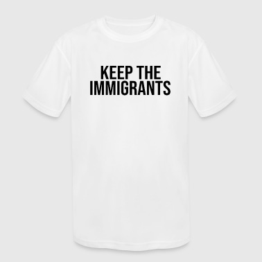 Keep The Immigrants Deport The Republicans T Shirt - Kid's Moisture Wicking Performance T-Shirt