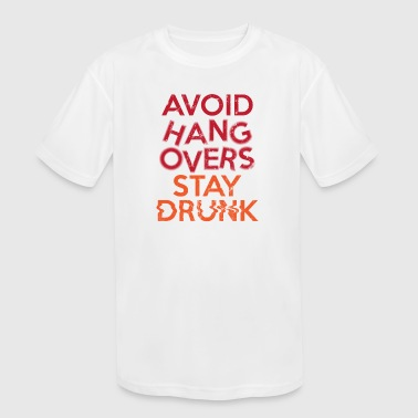Avoid Hangovers stay drunk, gift, funny, alcohol - Kid's Moisture Wicking Performance T-Shirt