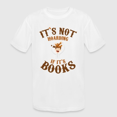 Funny Bookworm - It's Not Hoarding If It's Books - Kid's Moisture Wicking Performance T-Shirt