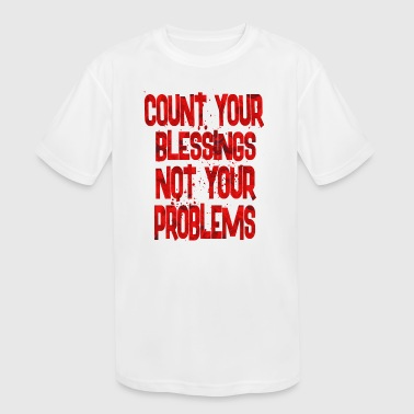 count your blessings not - Kid's Moisture Wicking Performance T-Shirt