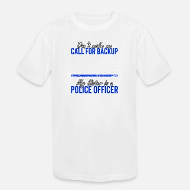 Cop Don't Make Me Call For Back Up My Sister Is A Poli - Kids' Sport T-Shirt