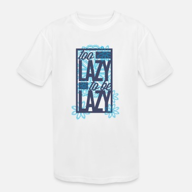 Lazy Too lazy to be lazy - Kids' Sport T-Shirt