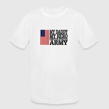 USAts MY DADDY MY HERO ARMY USA Flag - Kid's Moisture Wicking Performance T-Shirt