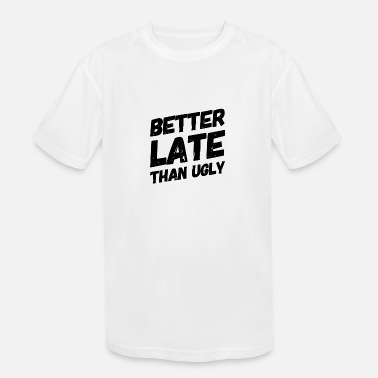 better late than ugly - Kids' Sport T-Shirt