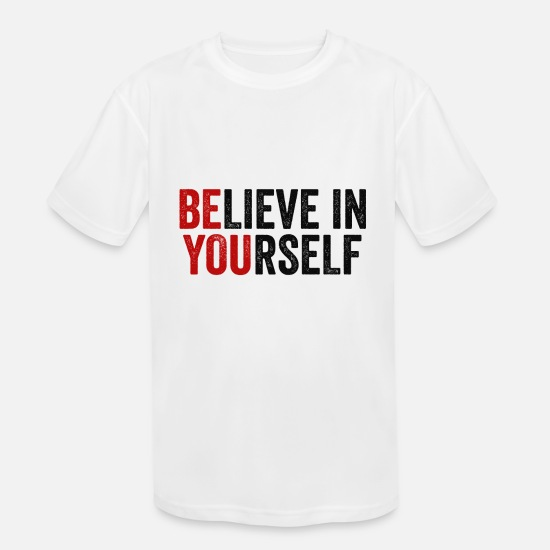 Yourself T-Shirts - Believe In Yourself - Kids' Sport T-Shirt white