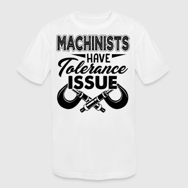 Machinist Have Tolerance Issue Shirt - Kid's Moisture Wicking Performance T-Shirt